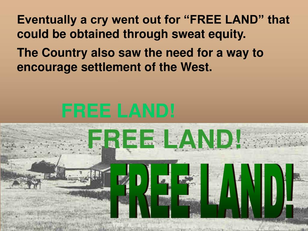 "Eventually a cry went out for ""FREE LAND"" that could be obtained through sweat equity."