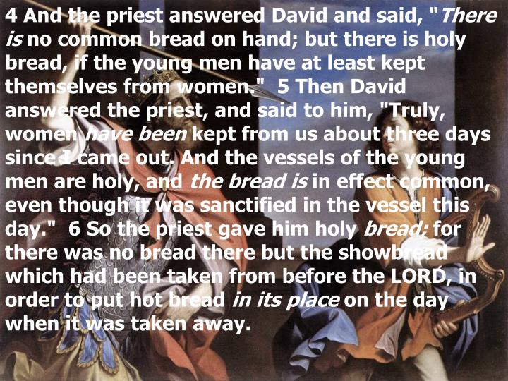 4 And the priest answered David and said, ""