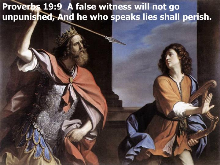 Proverbs 19:9  A false witness will not go unpunished, And he who speaks lies shall perish.