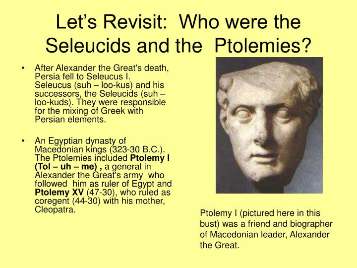 Let's Revisit:  Who were the Seleucids and the  Ptolemies?