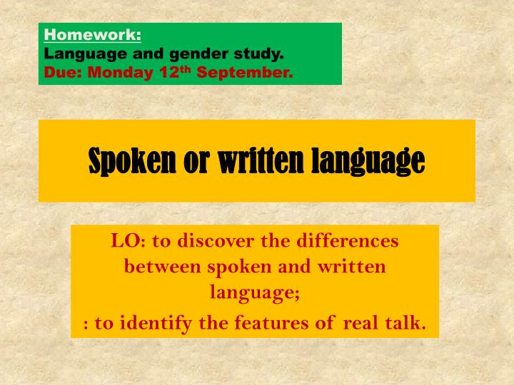 similarities and differences between written and spoken language What is the difference between language and one of the main differences between language and communication is that either spoken or written.