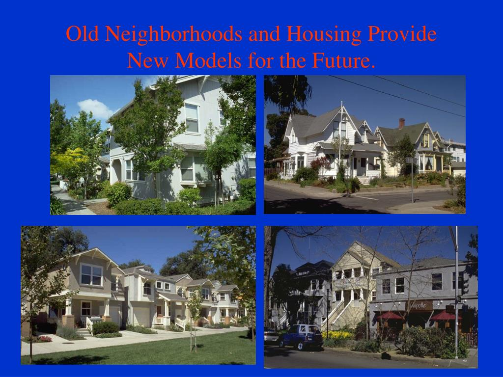 Old Neighborhoods and Housing Provide           New Models for the Future.
