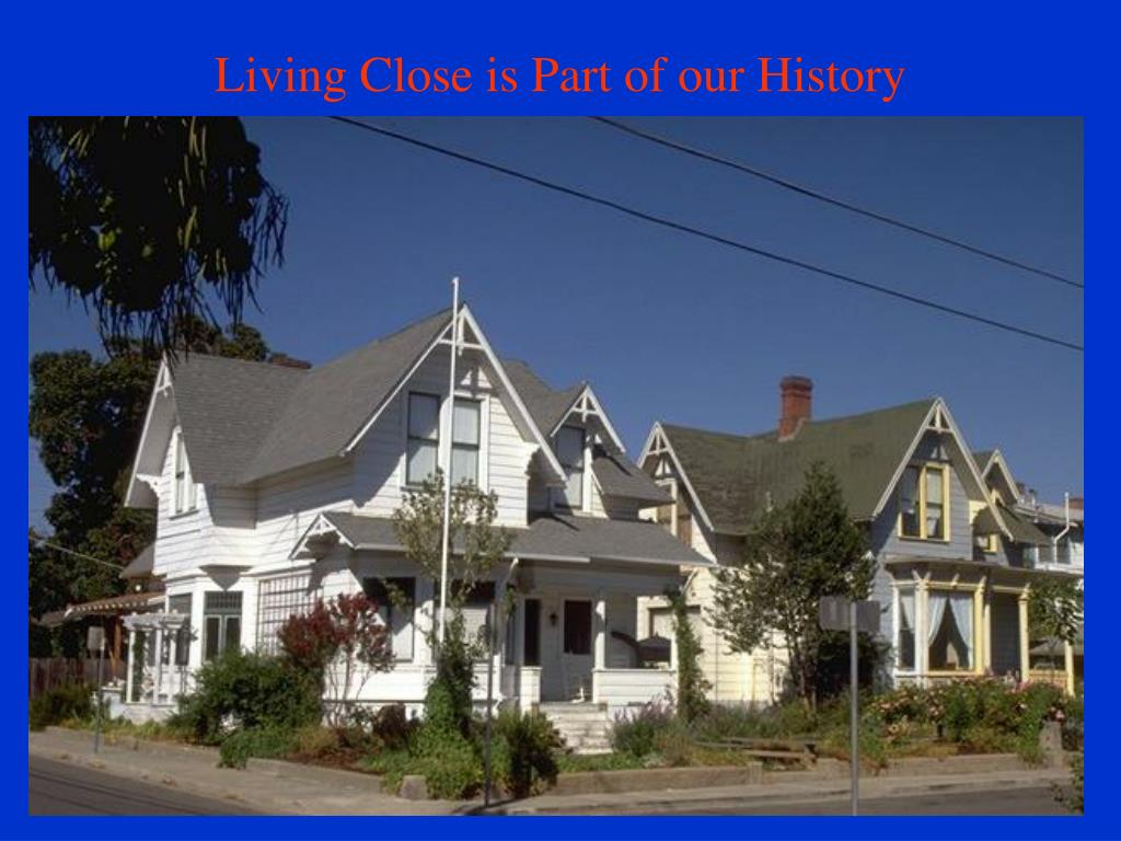 Living Close is Part of our History