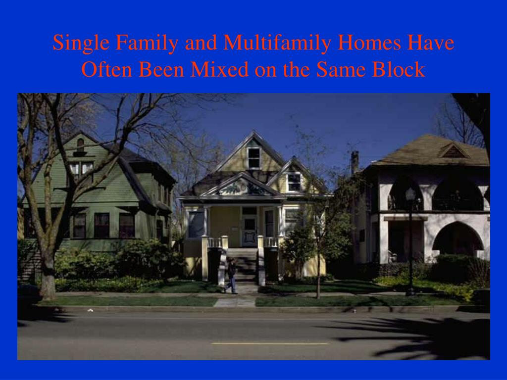 Single Family and Multifamily Homes Have Often Been Mixed on the Same Block