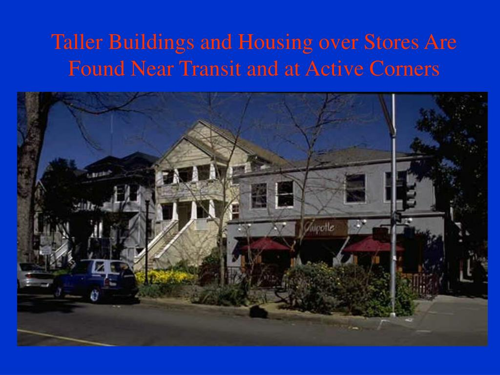 Taller Buildings and Housing over Stores Are Found Near Transit and at Active Corners