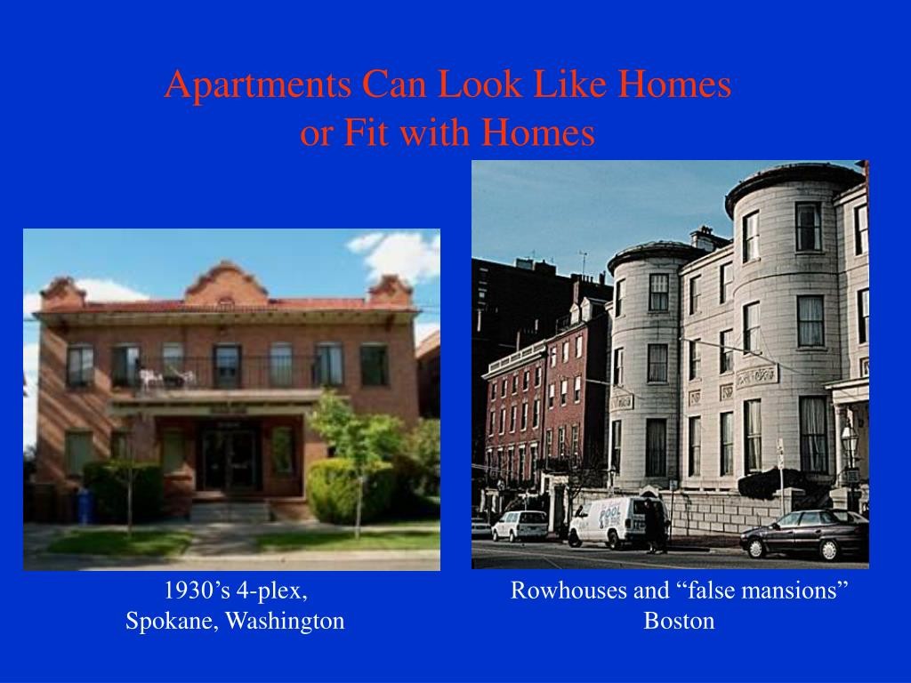 Apartments Can Look Like Homes                             or Fit with Homes