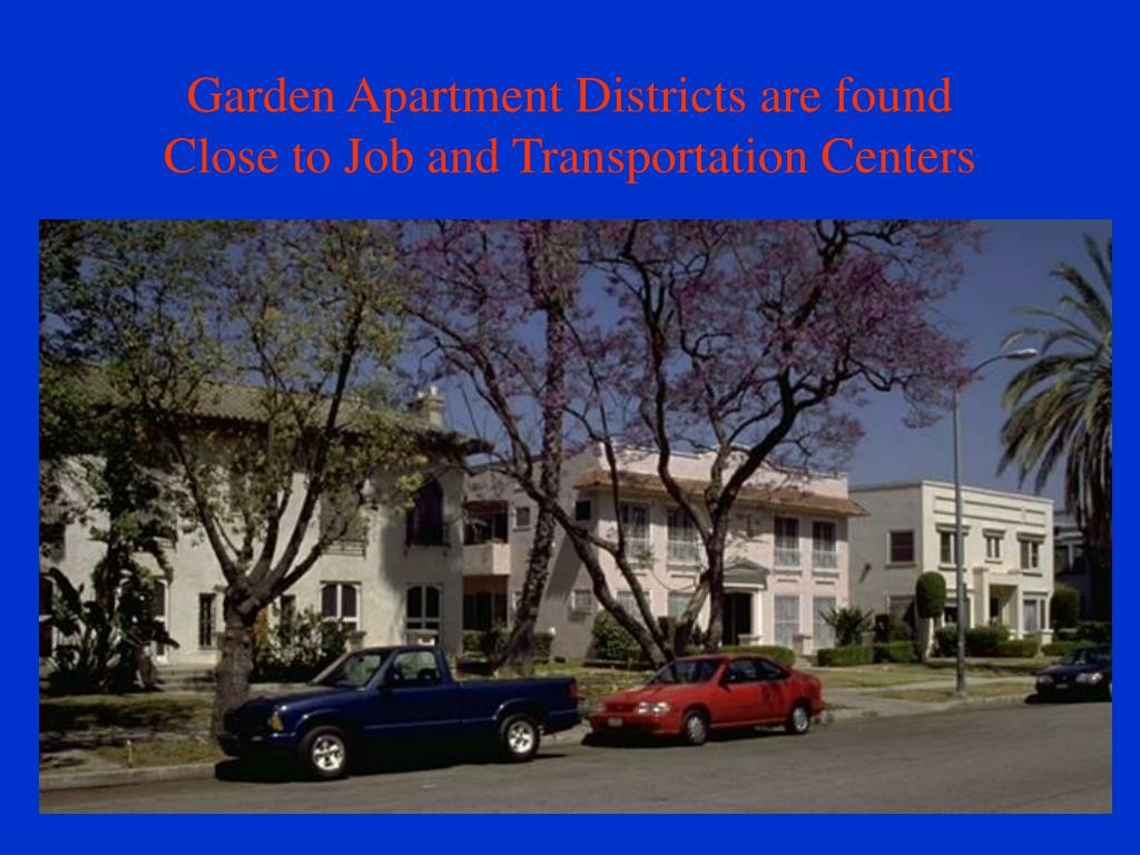 Garden Apartment Districts are found Close to Job and Transportation Centers
