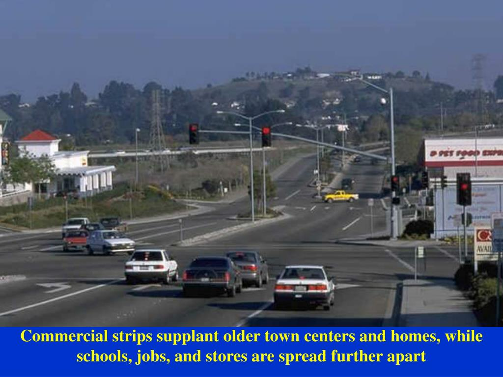 Commercial strips supplant older town centers and homes, while schools, jobs, and stores are spread further apart