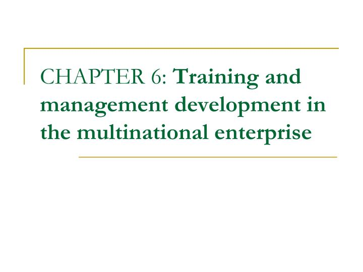 Chapter 6 training and management development in the multinational enterprise