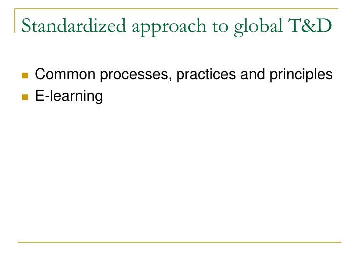 Standardized approach to global T&D