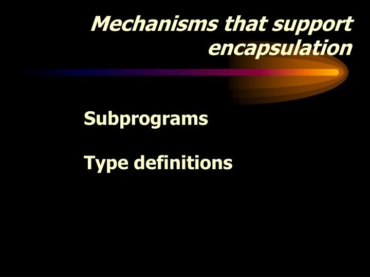 Mechanisms that support encapsulation