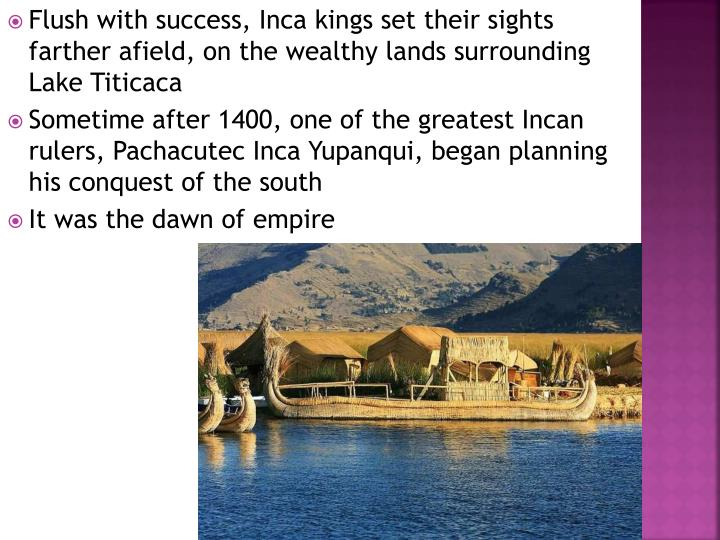 Flush with success, Inca kings set their sights farther afield, on the wealthy lands surrounding Lake Titicaca