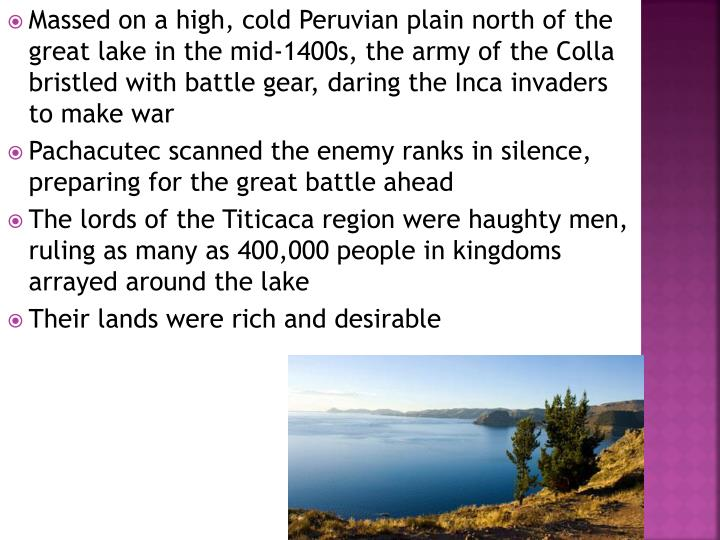 Massed on a high, cold Peruvian plain north of the great lake in the mid-1400s, the army of the Colla bristled with battle gear, daring the Inca invaders to make war