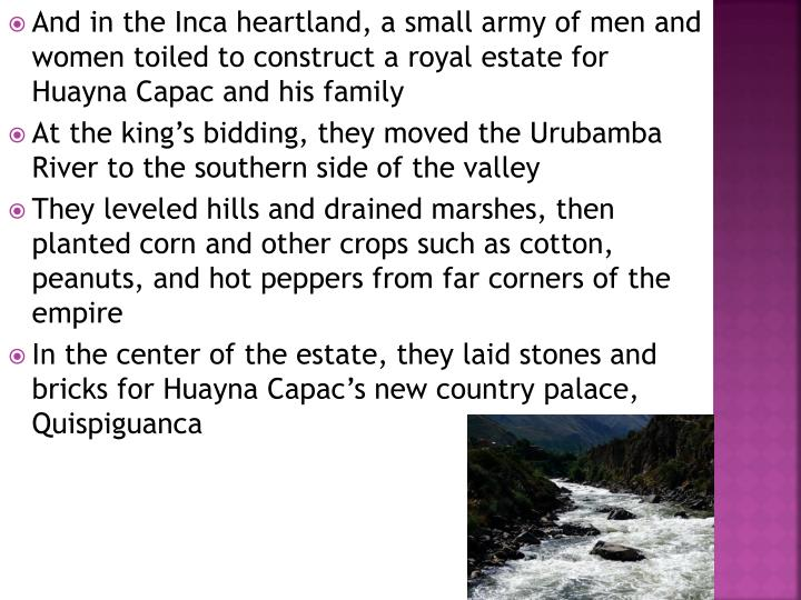 And in the Inca heartland, a small army of men and women toiled to construct a royal estate for Huayna Capac and his family