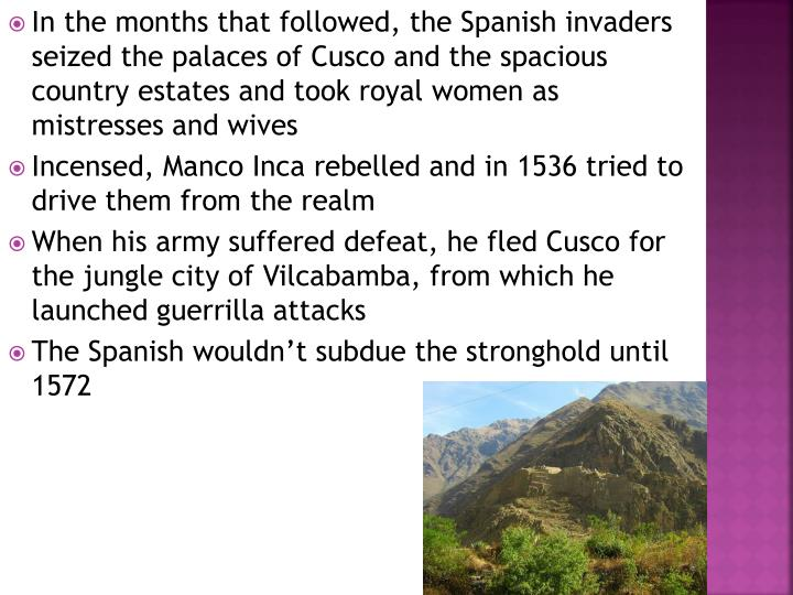 In the months that followed, the Spanish invaders seized the palaces of Cusco and the spacious country estates and took royal women as mistresses and wives