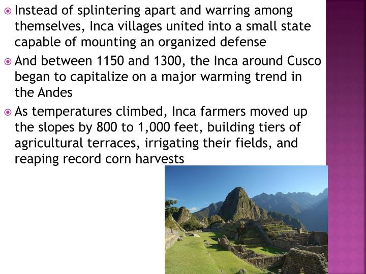 Instead of splintering apart and warring among themselves, Inca villages united into a small state capable of mounting an organized defense