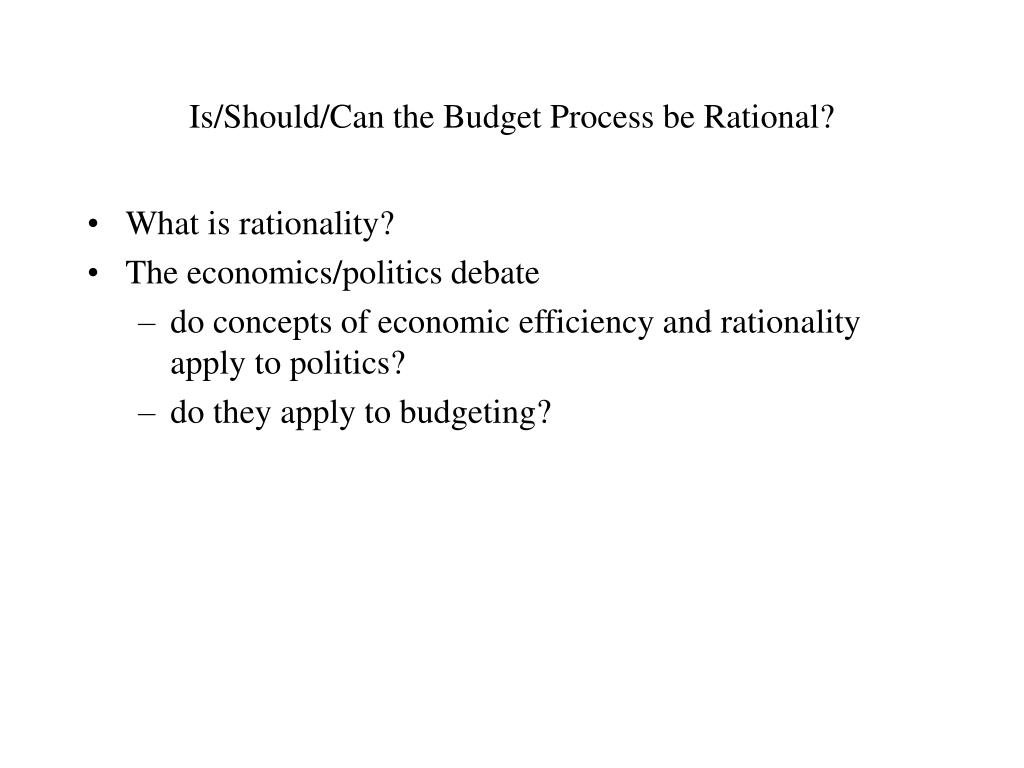 Is/Should/Can the Budget Process be Rational?