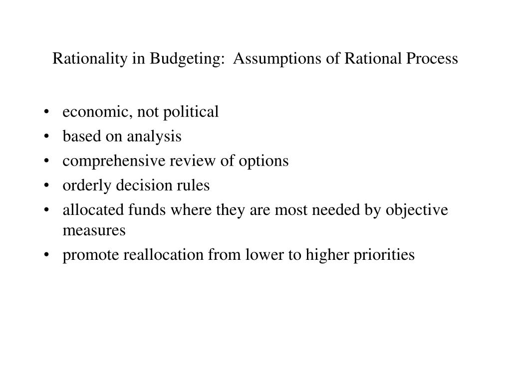 Rationality in Budgeting:  Assumptions of Rational Process