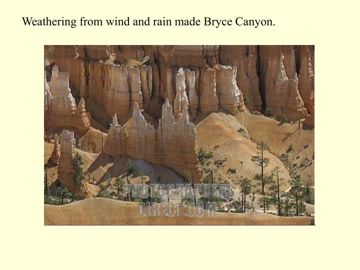 Weathering from wind and rain made Bryce Canyon.