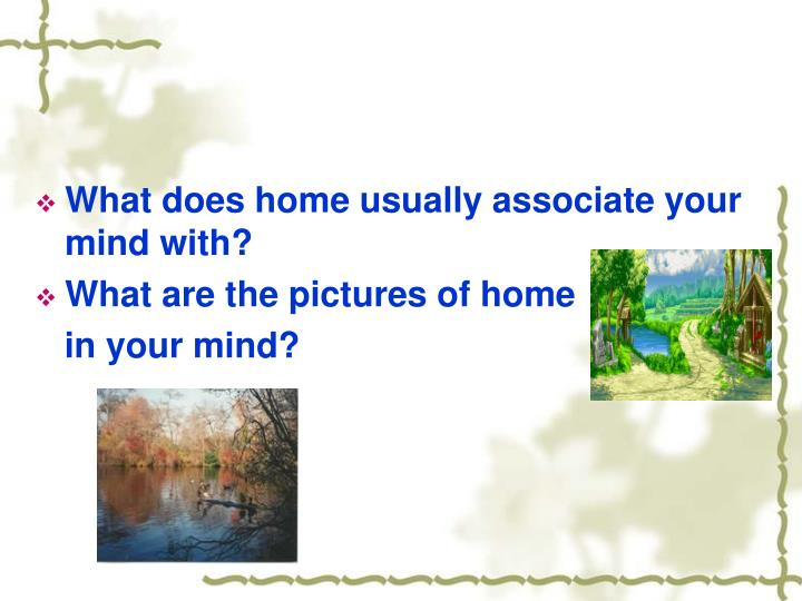 What does home usually associate your mind with?
