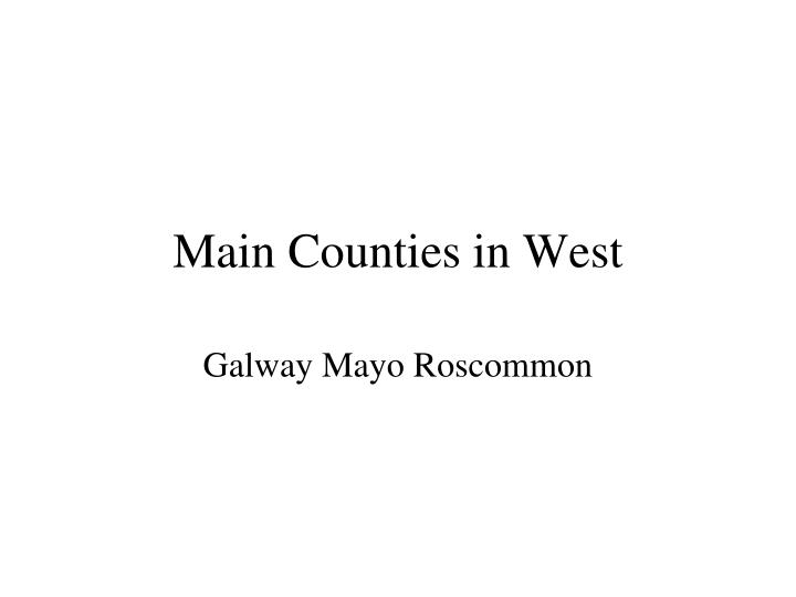 Main Counties in West