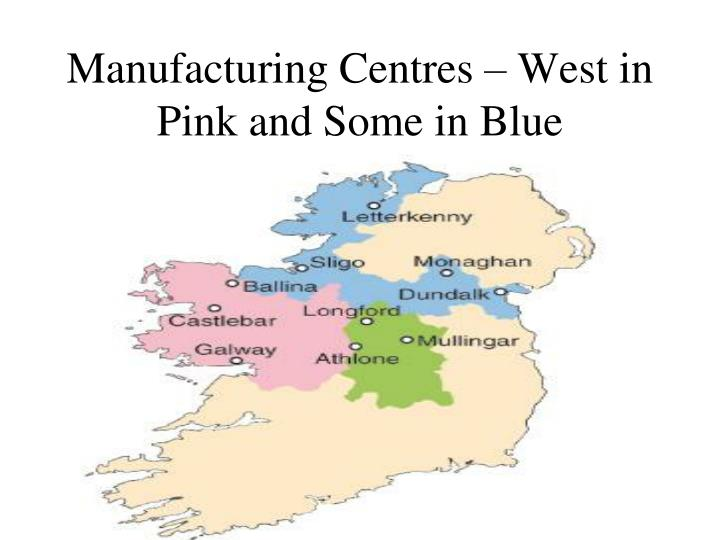 Manufacturing Centres – West in Pink and Some in Blue