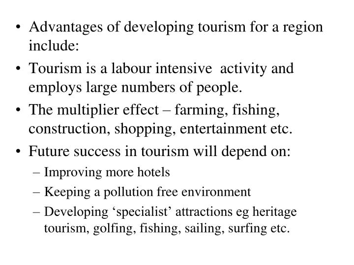 Advantages of developing tourism for a region include: