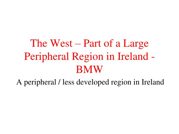 The west part of a large peripheral region in ireland bmw