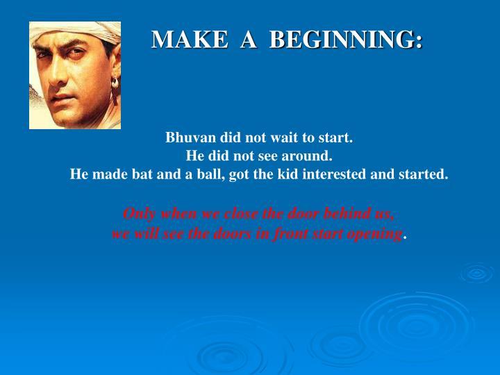 MAKE  A  BEGINNING: