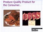 produce quality product for the consumer