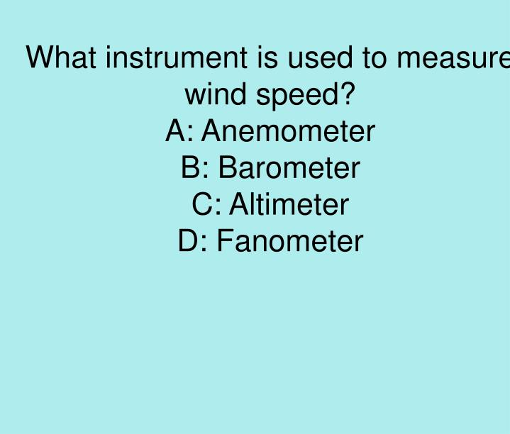 What instrument is used to measure wind speed?