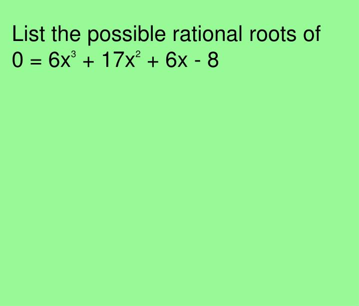 List the possible rational roots of
