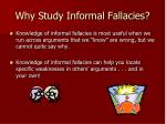 why study informal fallacies