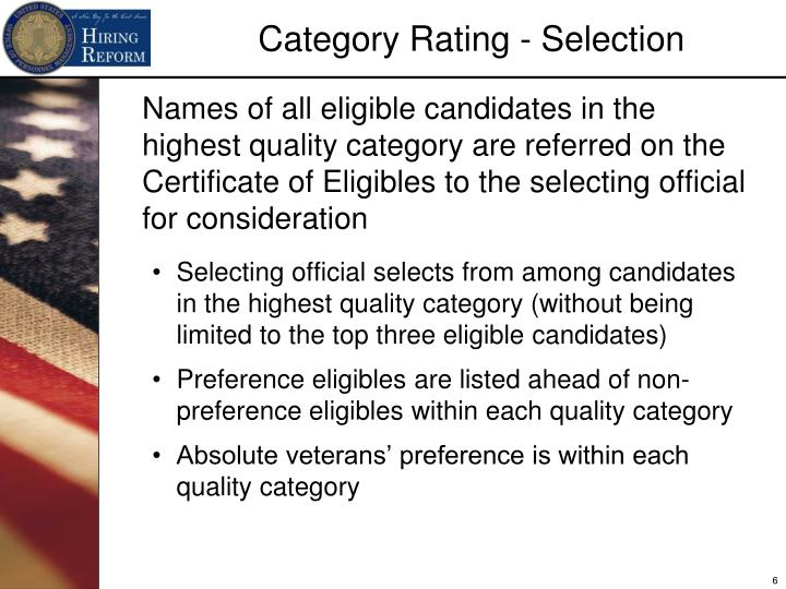 Names of all eligible candidates in the highest quality category are referred on the Certificate of Eligibles to the selecting official for consideration