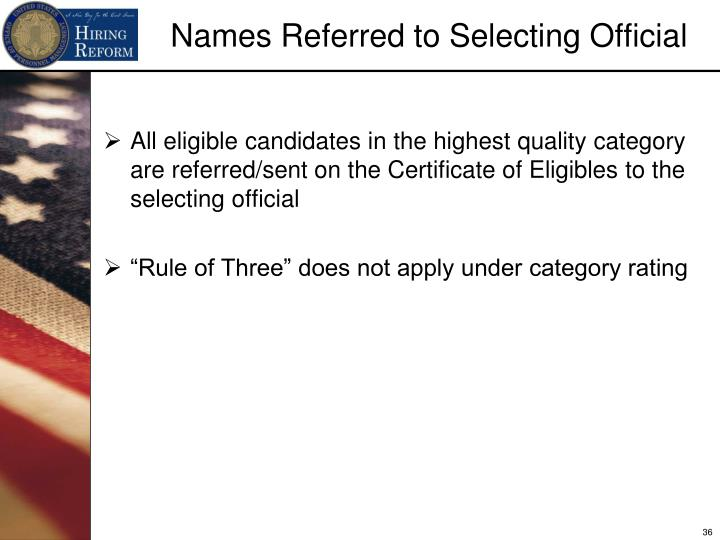 All eligible candidates in the highest quality category are referred/sent on the Certificate of Eligibles to the selecting official