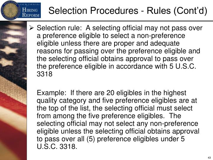 Selection rule:  A selecting official may not pass over a preference eligible to select a non-preference eligible unless there are proper and adequate reasons for passing over the preference eligible and the selecting official obtains approval to pass over the preference eligible in accordance with 5 U.S.C. 3318