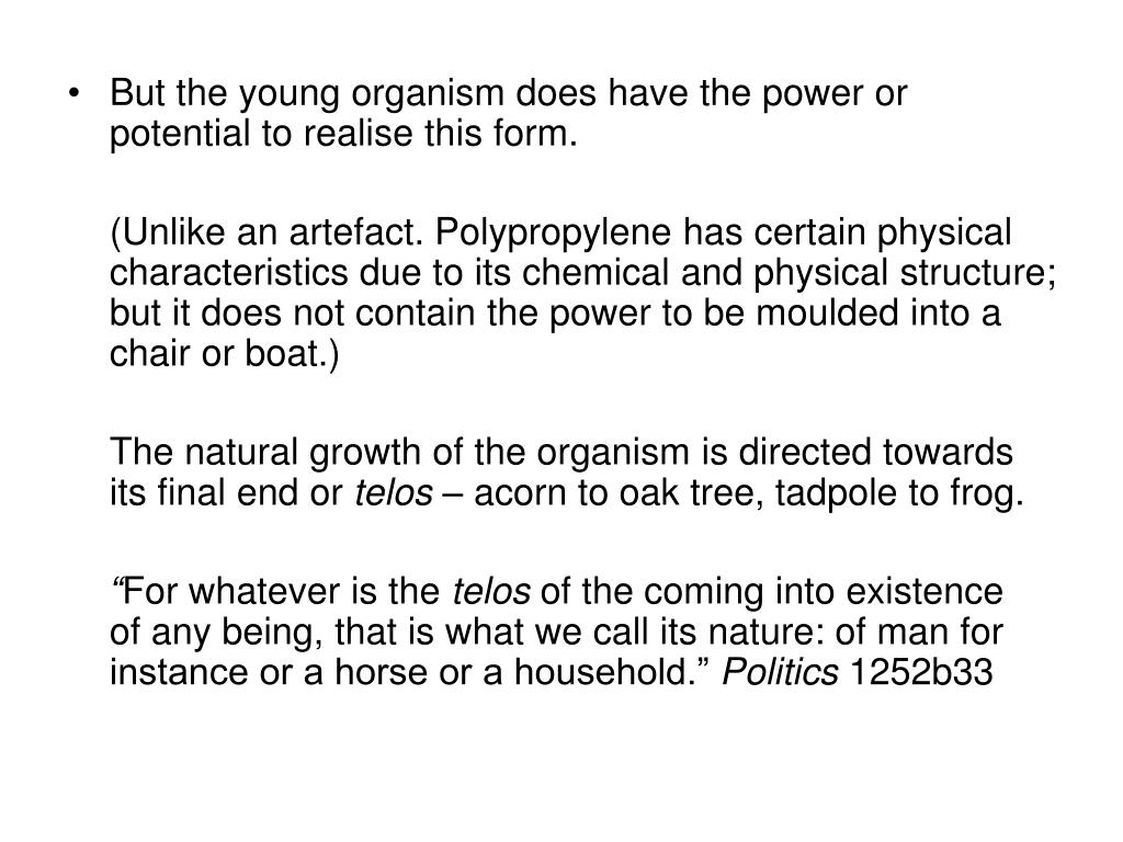 But the young organism does have the power or potential to realise this form.