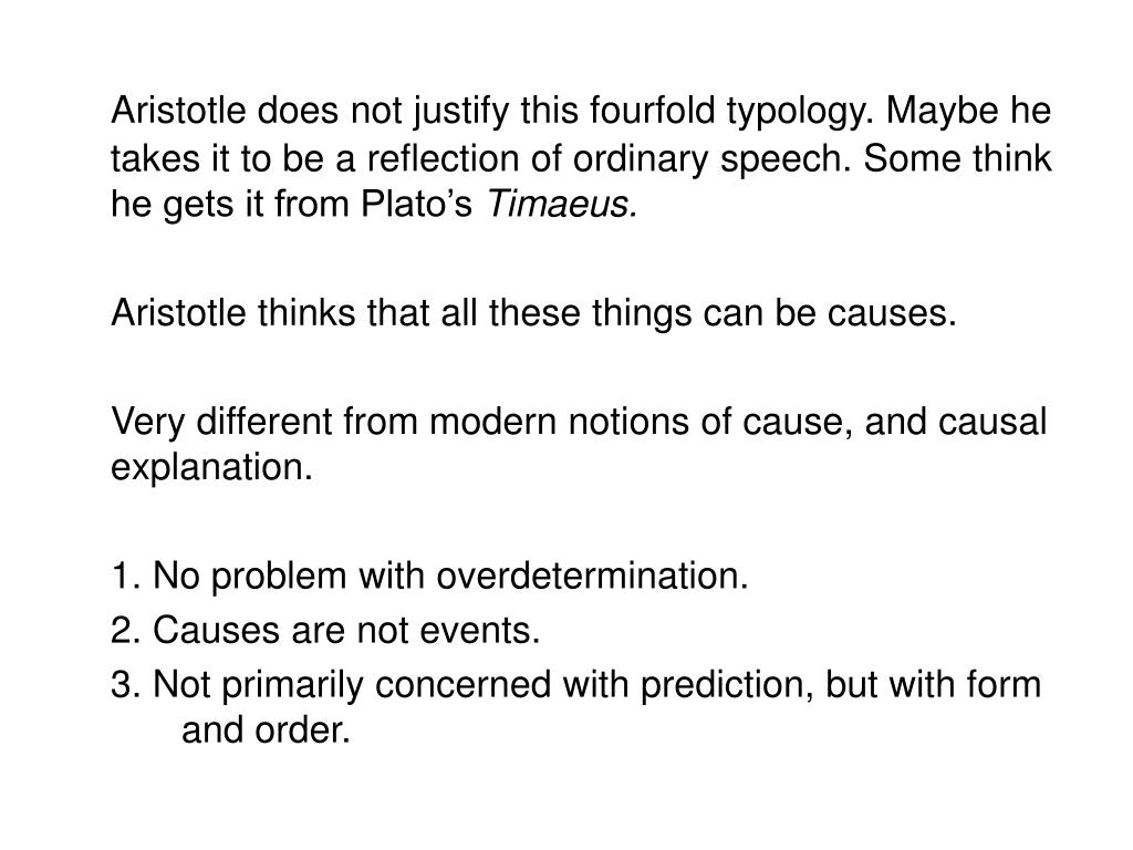 Aristotle does not justify this fourfold typology. Maybe he takes it to be a reflection of ordinary speech. Some think he gets it from Plato's