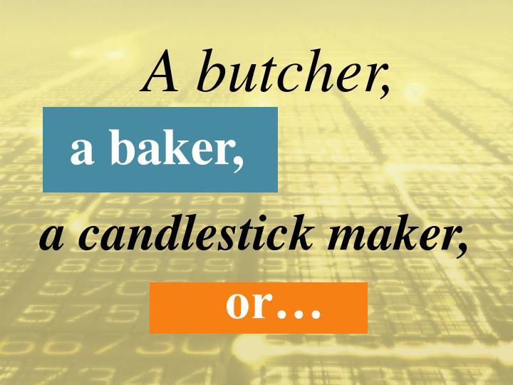 A butcher,