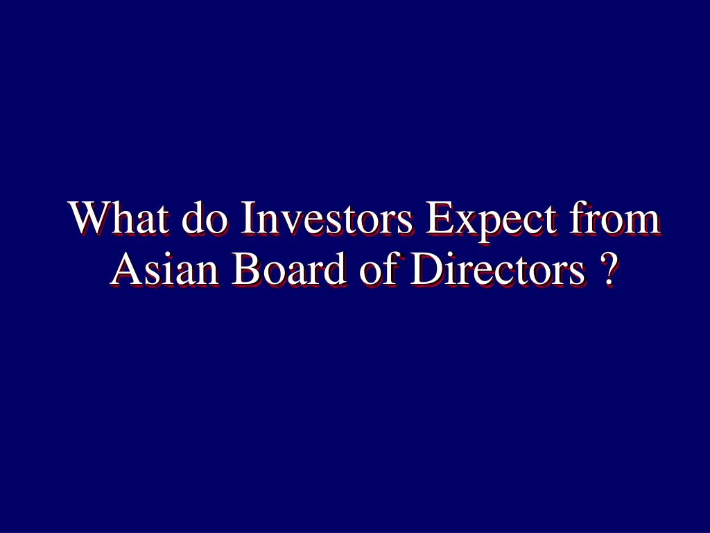 What do Investors Expect from Asian Board of Directors ?