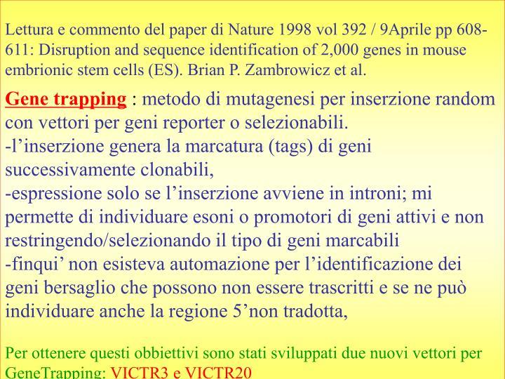 Lettura e commento del paper di Nature 1998 vol 392 / 9Aprile pp 608-611: Disruption and sequence identification of 2,000 genes in mouse embrionic stem cells (ES). Brian P. Zambrowicz et al.
