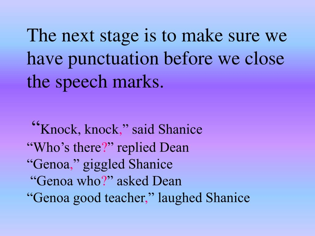 The next stage is to make sure we have punctuation before we close the speech marks.