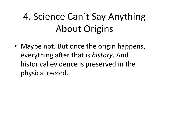 4. Science Can't Say Anything About Origins