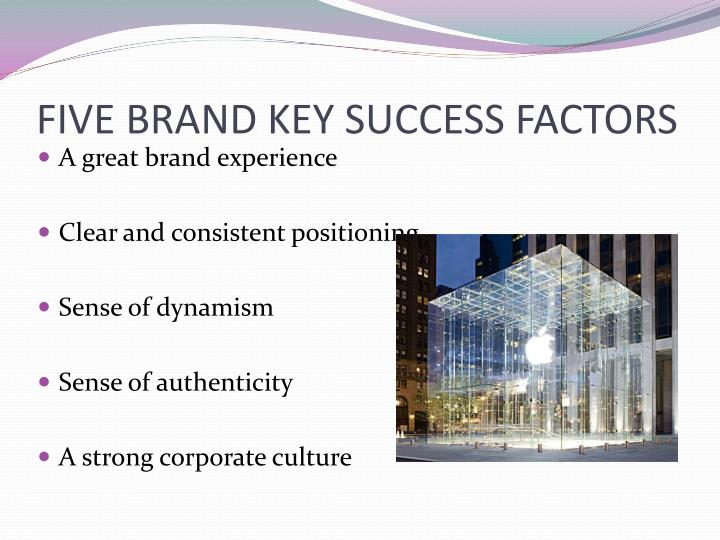 FIVE BRAND KEY SUCCESS FACTORS