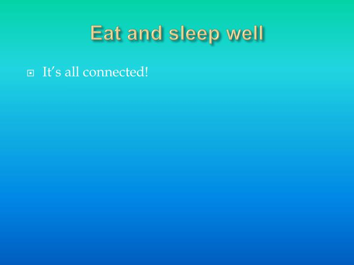 Eat and sleep well