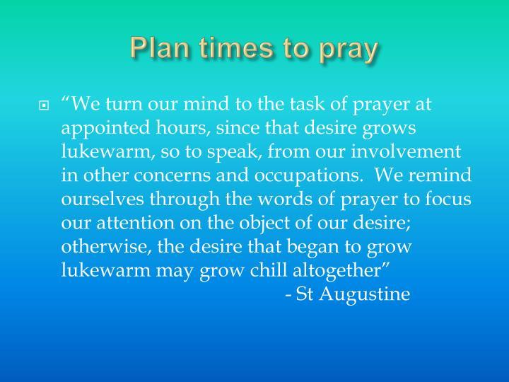 Plan times to pray