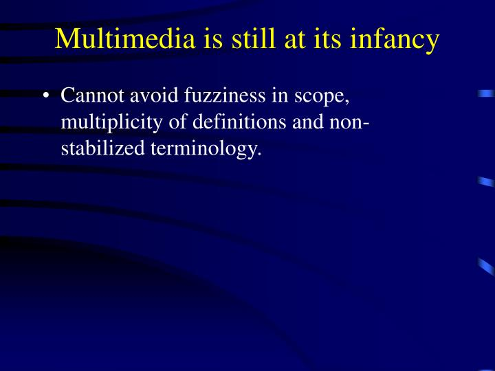 Multimedia is still at its infancy