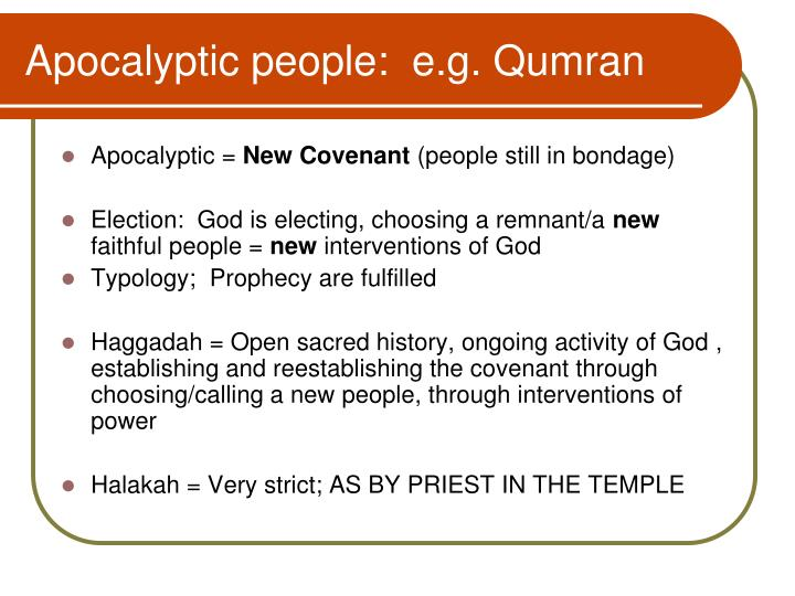 Apocalyptic people:  e.g. Qumran