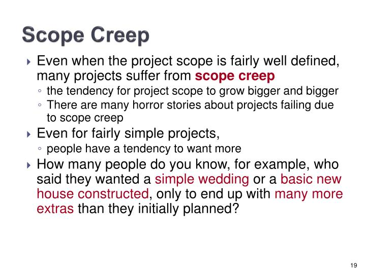 project that suffered from scope creep It goes without saying that the number one way to safeguard against scope creep is the ensure it is detailed properly in the project scope statement in the project initiation document this means ensuring that no-one has to make assumptions, and better still that nothing is ambiguous with regard to scope.