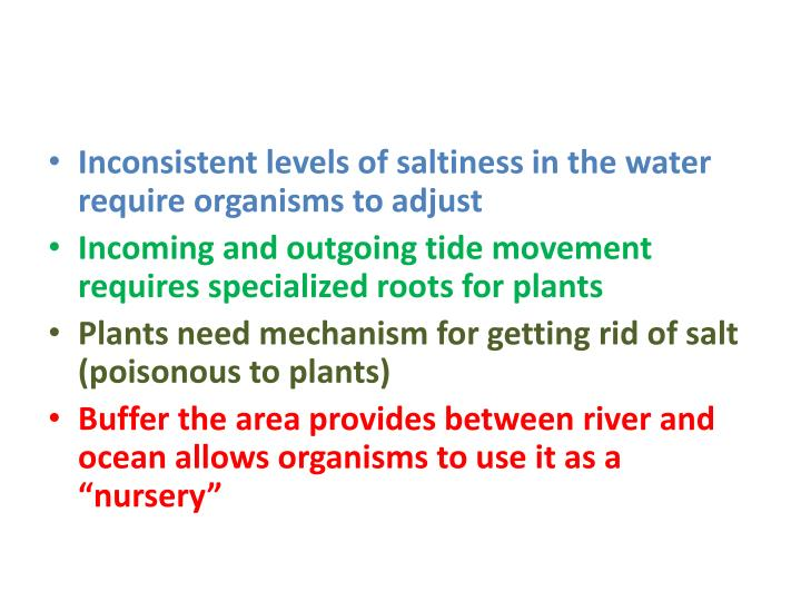 Inconsistent levels of saltiness in the water require organisms to adjust